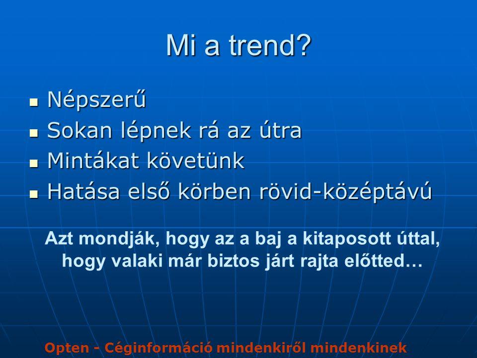 Mi a trend?  Népszerű  Sokan lépnek rá az útra  Mintákat követünk  Hatása első körben rövid-középtávú Azt mondják, hogy az a baj a kitaposott útta