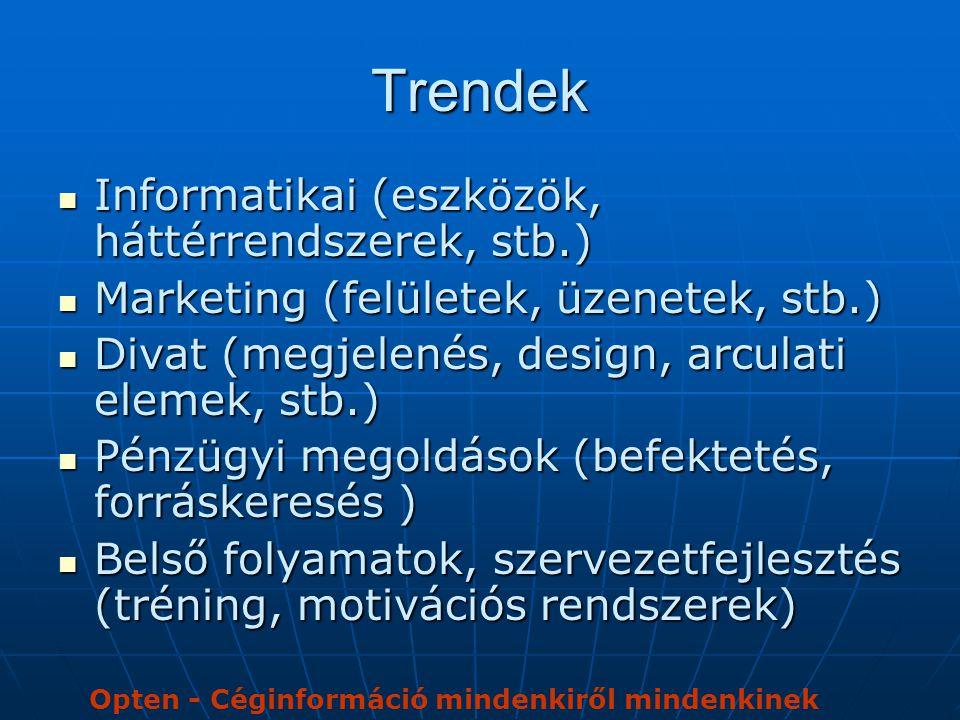 Trendek  Informatikai (eszközök, háttérrendszerek, stb.)  Marketing (felületek, üzenetek, stb.)  Divat (megjelenés, design, arculati elemek, stb.)