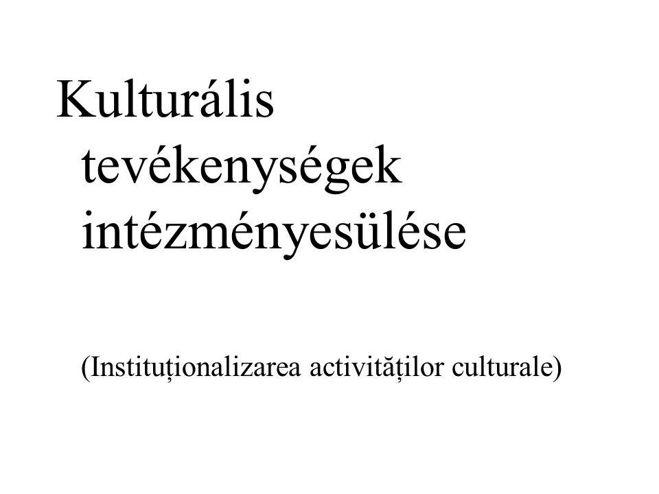 Kulturális tevékenységek intézményesülése (Instituţionalizarea activităţilor culturale)