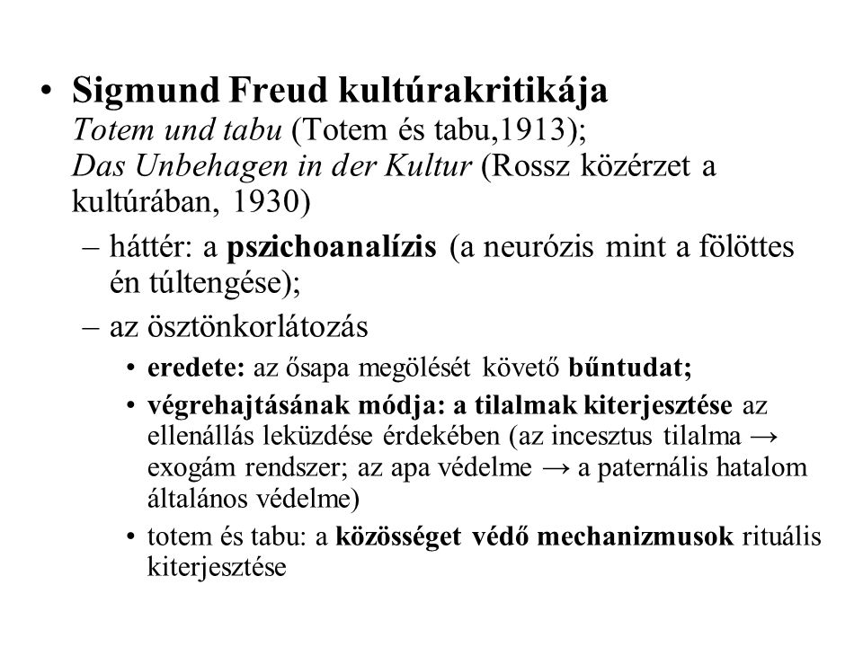 •Sigmund Freud kultúrakritikája Totem und tabu (Totem és tabu,1913); Das Unbehagen in der Kultur (Rossz közérzet a kultúrában, 1930) –háttér: a pszich