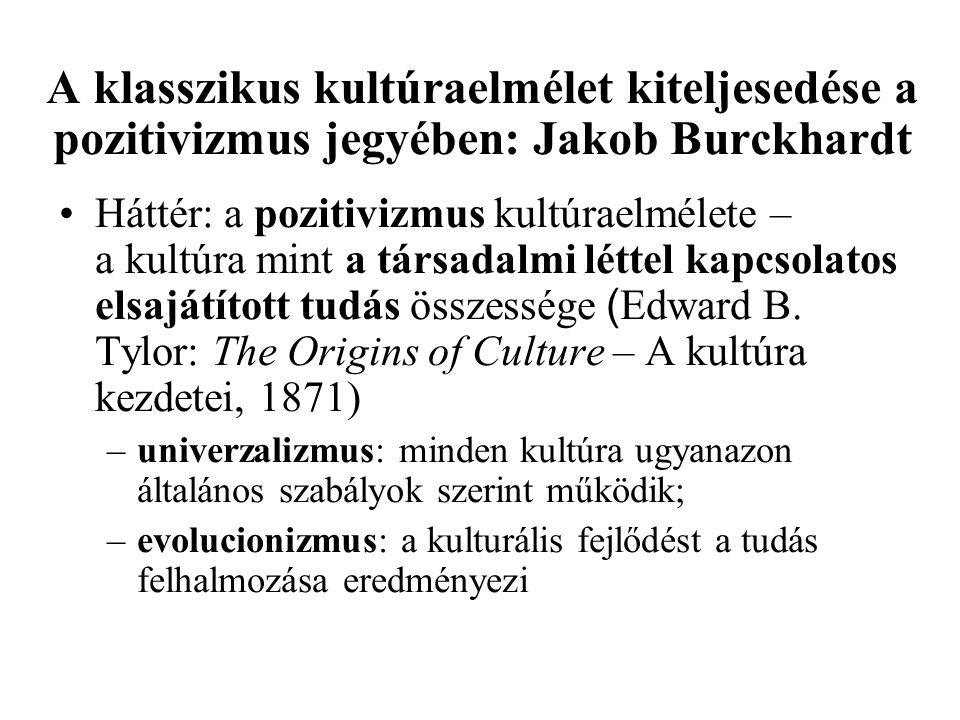 """•Jakob Burckhardt – az empirikus kultúra- tudomány (Weltgeschichtliche Betrachtungen – Világtörténelmi vizsgálódások, 1869–72) –pozitivista jelleg: •empirikus kutatások mint kiindulás; •kultúraeredet- és tökéletesedés-elméletek elutasítása –klasszikus elméletek továbbélése •természet és kultúra szembeállítása; •a kultúra mint egy-egy """"népszellem megnyilvánulása; •a kultúra történetisége (fejlődés/hanyatlás helyett: halmozódás, ismétlődés, variáció) –a kultúra szűkítő felfogása (leválasztása a politikáról, a vallásról) → ← kulturális antropológia"""