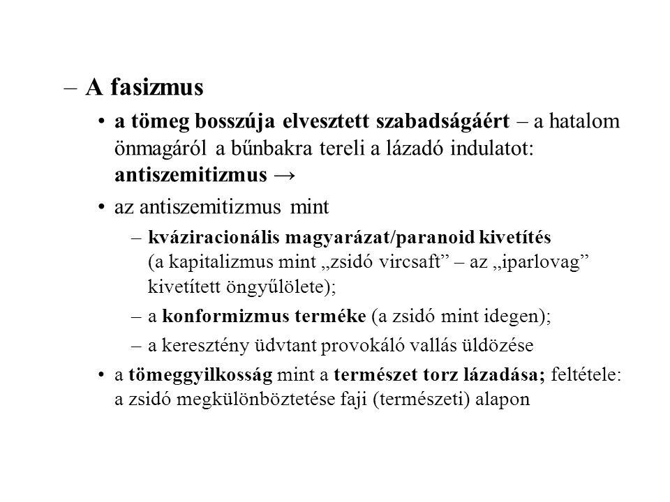 –A fasizmus •a tömeg bosszúja elvesztett szabadságáért – a hatalom önmagáról a bűnbakra tereli a lázadó indulatot: antiszemitizmus → •az antiszemitizm