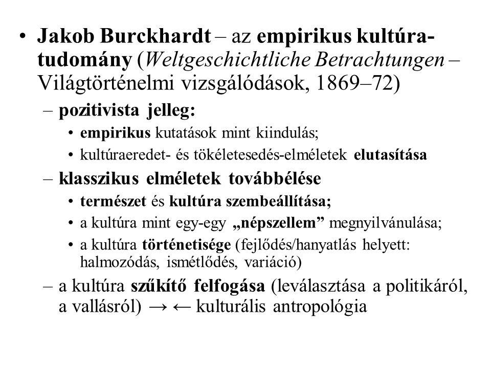 •Jakob Burckhardt – az empirikus kultúra- tudomány (Weltgeschichtliche Betrachtungen – Világtörténelmi vizsgálódások, 1869–72) –pozitivista jelleg: •e