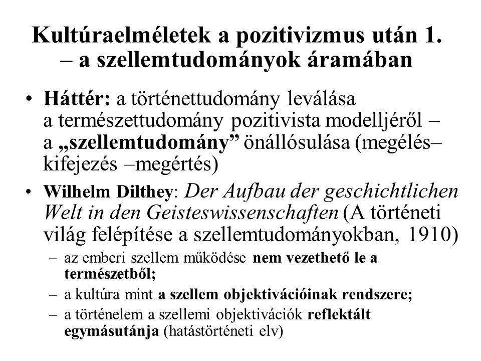 Kultúraelméletek a pozitivizmus után 1. – a szellemtudományok áramában •Háttér: a történettudomány leválása a természettudomány pozitivista modelljérő