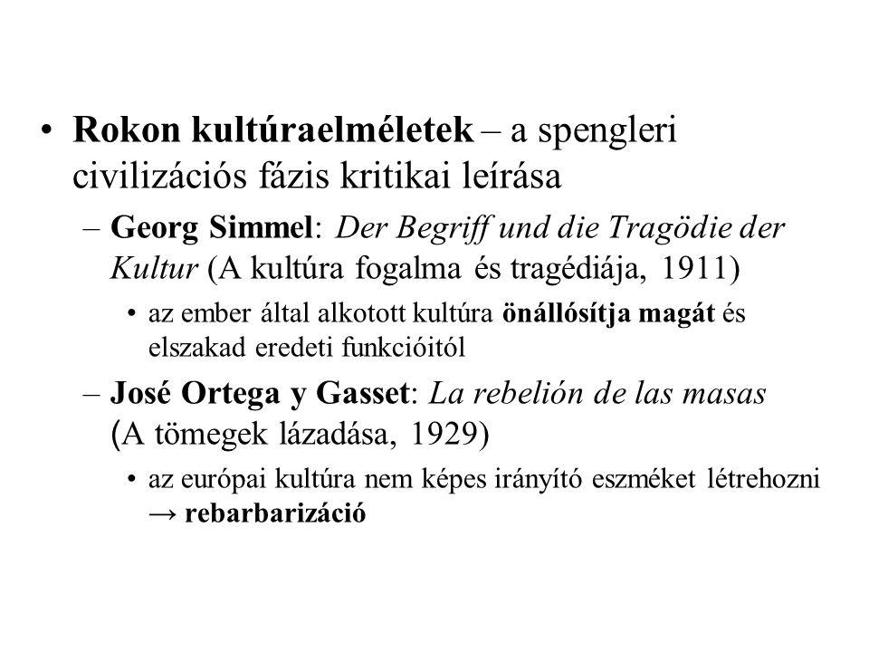 •Rokon kultúraelméletek – a spengleri civilizációs fázis kritikai leírása –Georg Simmel: Der Begriff und die Tragödie der Kultur (A kultúra fogalma és