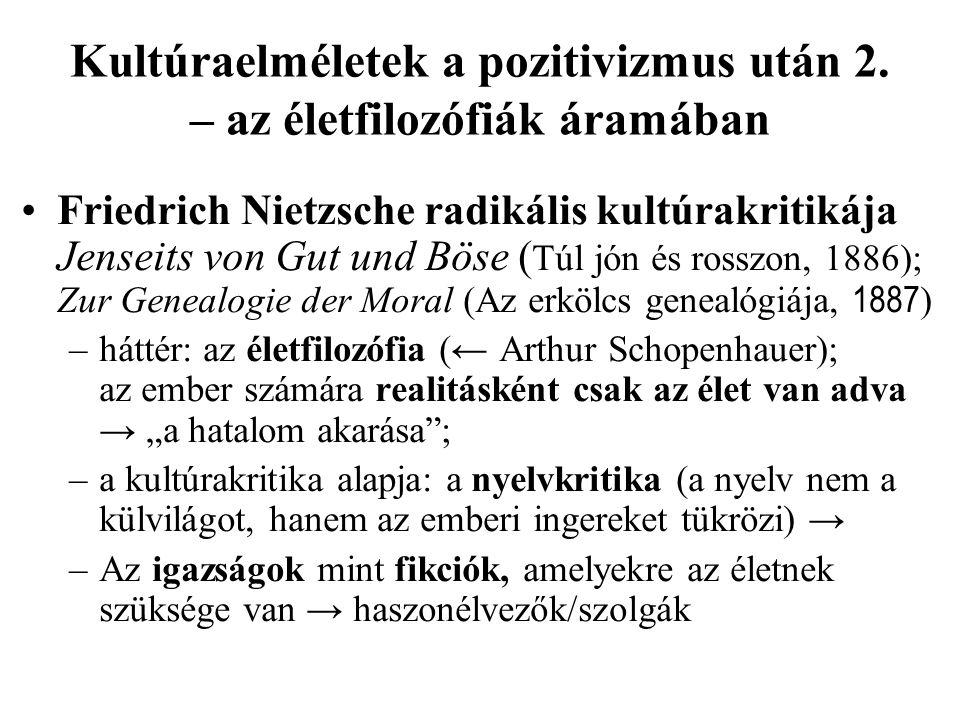 Kultúraelméletek a pozitivizmus után 2. – az életfilozófiák áramában •Friedrich Nietzsche radikális kultúrakritikája Jenseits von Gut und Böse ( Túl j