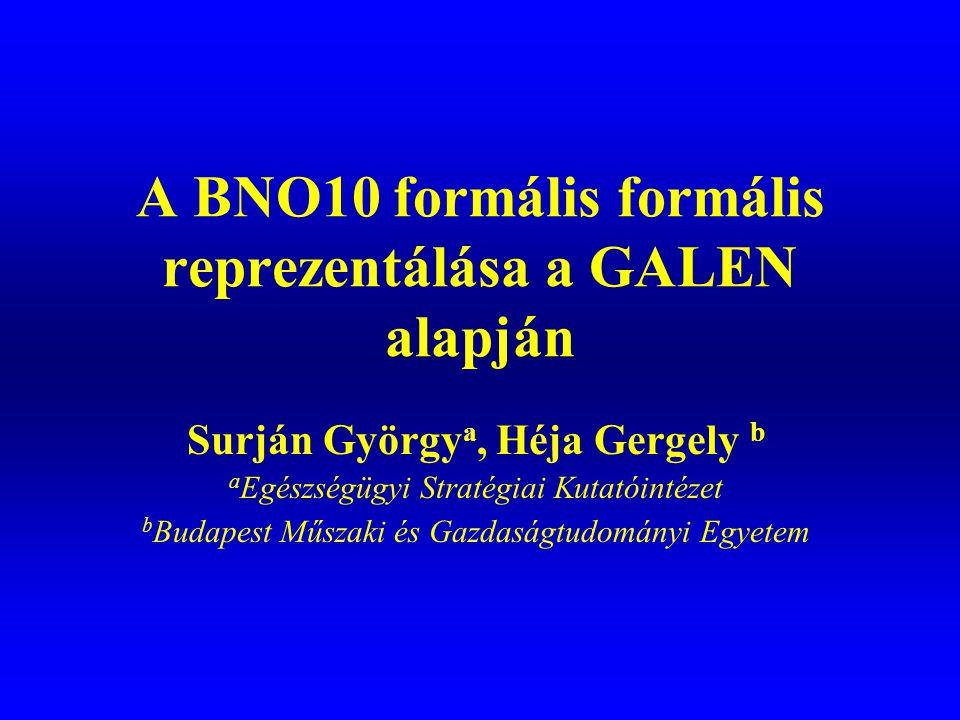 A BNO10 formális formális reprezentálása a GALEN alapján Surján György a, Héja Gergely b a Egészségügyi Stratégiai Kutatóintézet b Budapest Műszaki és