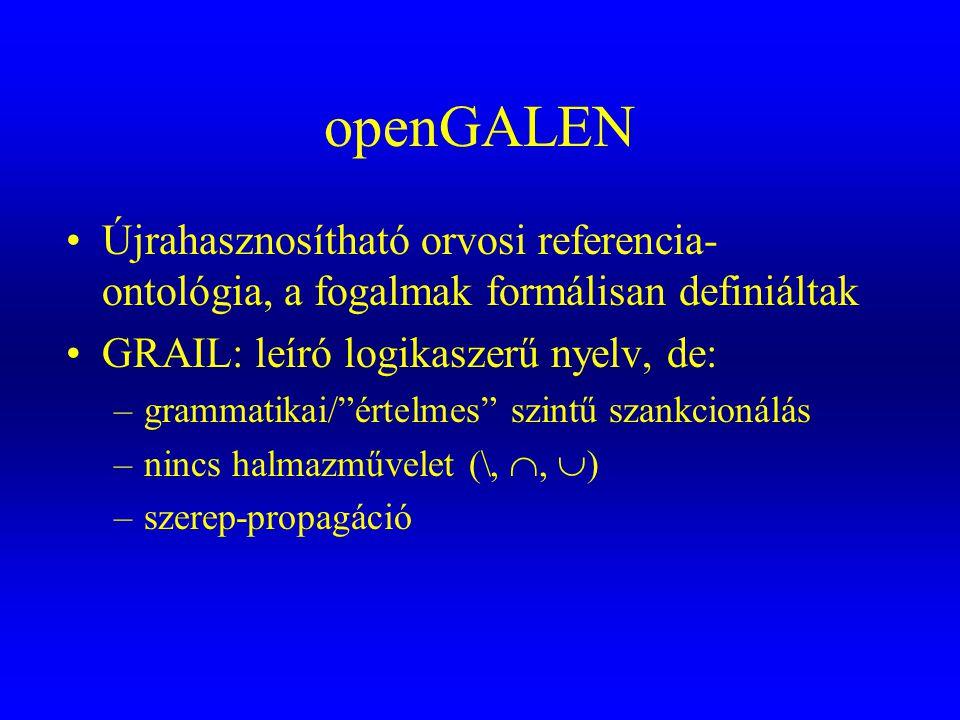 """openGALEN •Újrahasznosítható orvosi referencia- ontológia, a fogalmak formálisan definiáltak •GRAIL: leíró logikaszerű nyelv, de: –grammatikai/""""értelm"""