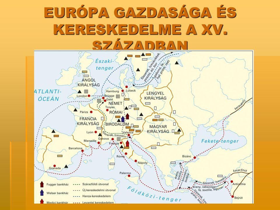 EURÓPA GAZDASÁGA ÉS KERESKEDELME A XV. SZÁZADBAN