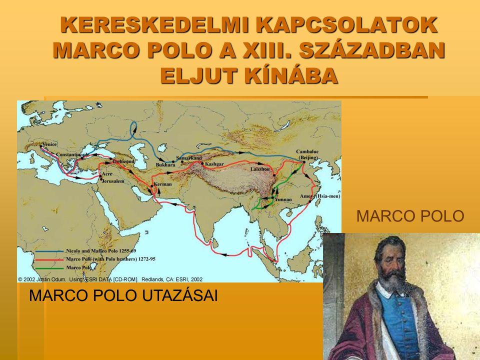 KERESKEDELMI KAPCSOLATOK MARCO POLO A XIII. SZÁZADBAN ELJUT KÍNÁBA MARCO POLO UTAZÁSAI MARCO POLO