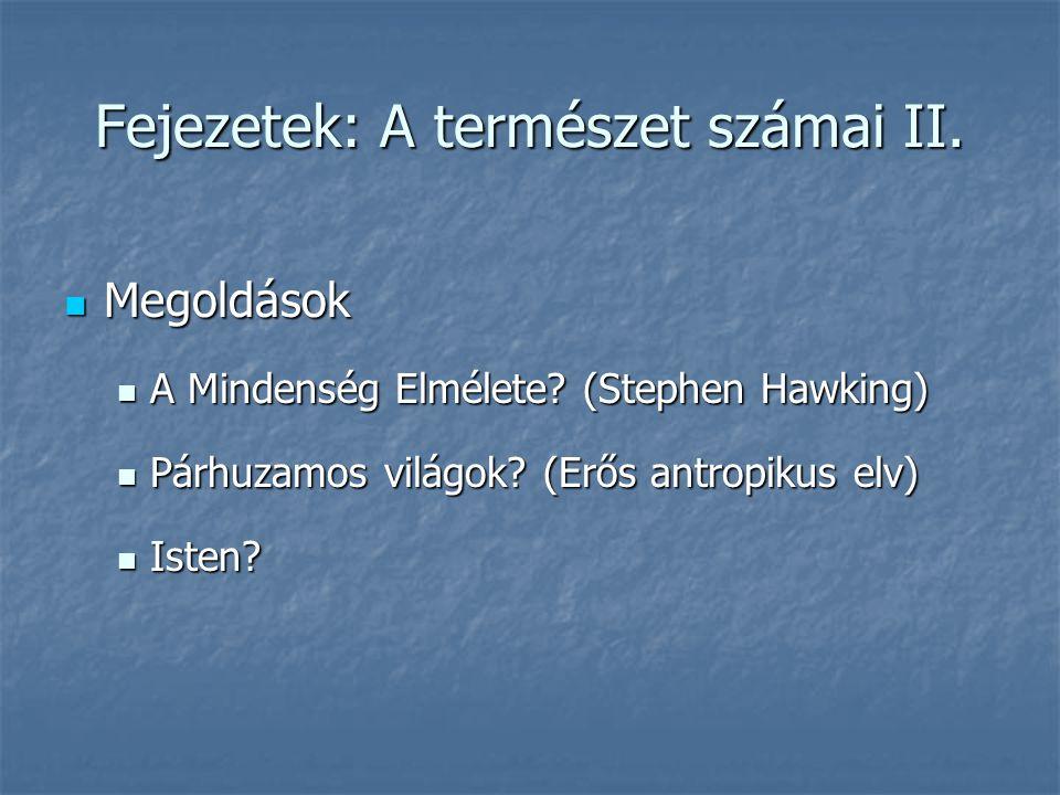 Fejezetek: A természet számai II.  Megoldások  A Mindenség Elmélete? (Stephen Hawking)  Párhuzamos világok? (Erős antropikus elv)  Isten?