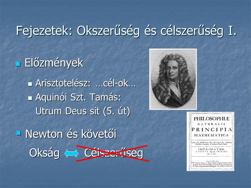 és követői Célszerűség Célszerűség Fejezetek: Okszerűség és célszerűség I.  Előzmények  Arisztotelész: …cél-ok…  Aquinói Szt. Tamás: Utrum Deus sit