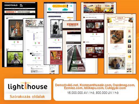 Szórakozás oldalak Demotiváló.net,Kommenthuszár.com, Oszdmeg.com, Ezmiez.com, Időkapu.com, Cukigyár.com Demotiváló.net, Kommenthuszár.com, Oszdmeg.com, Ezmiez.com, Időkapu.com, Cukigyár.com 15.000.000 AV / hó, 800.000 UV / hó