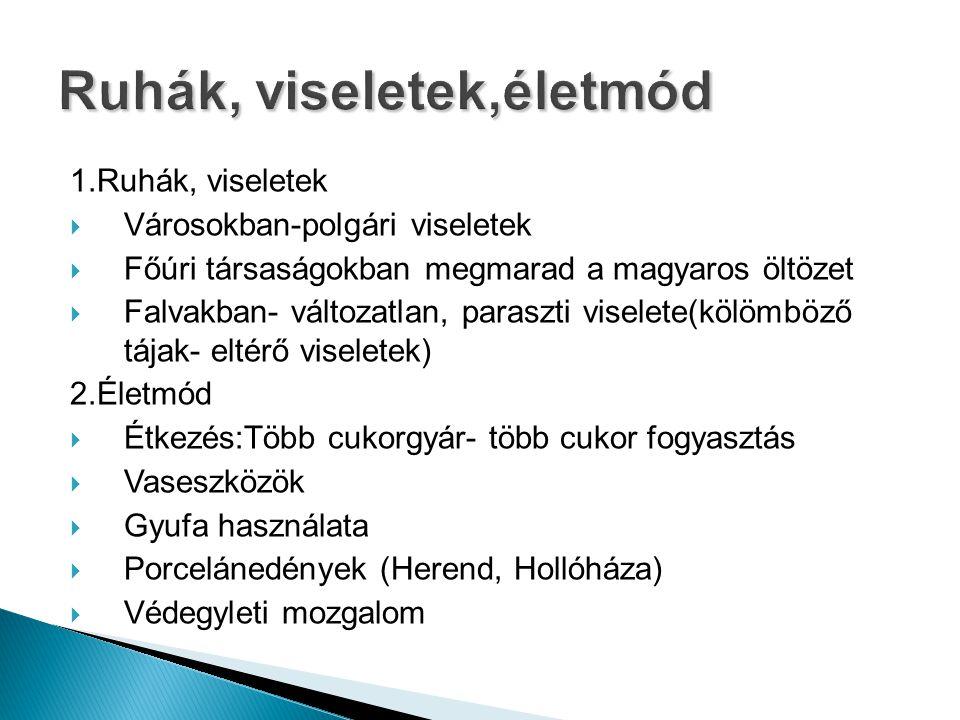 1.Ruhák, viseletek  Városokban-polgári viseletek  Főúri társaságokban megmarad a magyaros öltözet  Falvakban- változatlan, paraszti viselete(kölömb