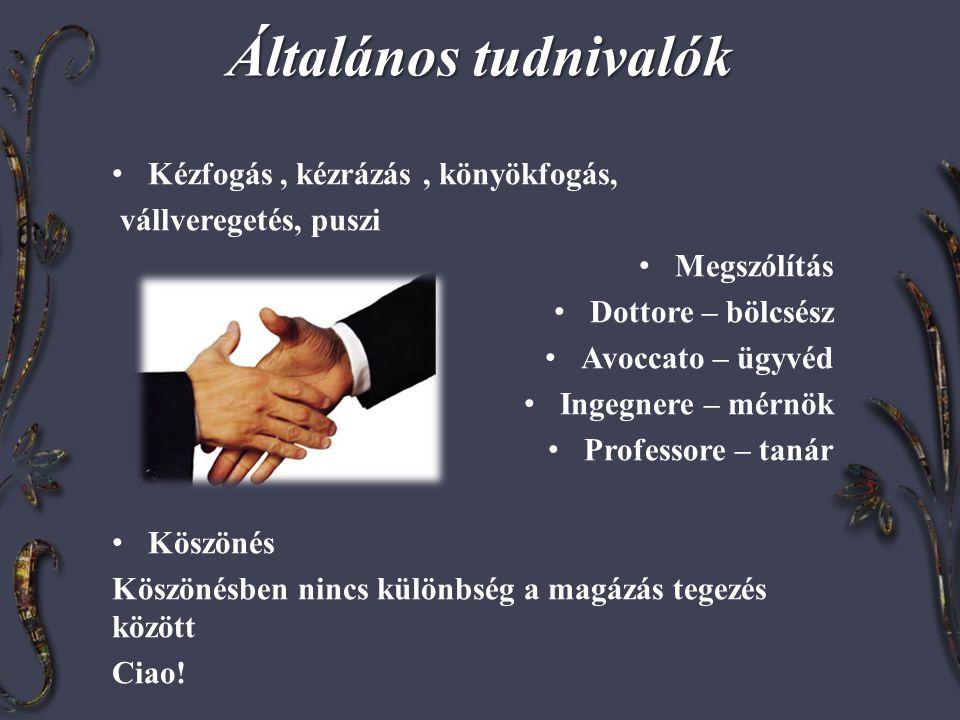 Általános tudnivalók • Kézfogás, kézrázás, könyökfogás, vállveregetés, puszi • Megszólítás • Dottore – bölcsész • Avoccato – ügyvéd • Ingegnere – mérn