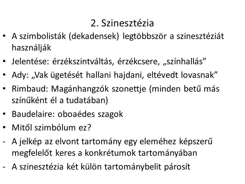 """2. Szinesztézia • A szimbolisták (dekadensek) legtöbbször a szinesztéziát használják • Jelentése: érzékszintváltás, érzékcsere, """"színhallás"""" • Ady: """"V"""