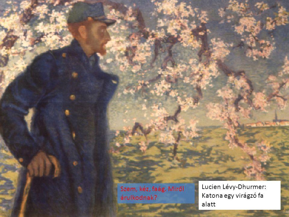 Lucien Lévy-Dhurmer: Katona egy virágzó fa alatt Szem, kéz, faág. Miről árulkodnak?