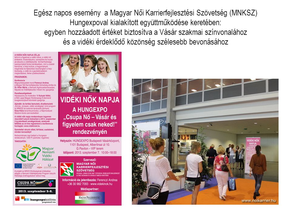 Egész napos esemény a Magyar Női Karrierfejlesztési Szövetség (MNKSZ) Hungexpoval kialakított együttműködése keretében: egyben hozzáadott értéket biztosítva a Vásár szakmai színvonalához és a vidéki érdeklődő közönség szélesebb bevonásához