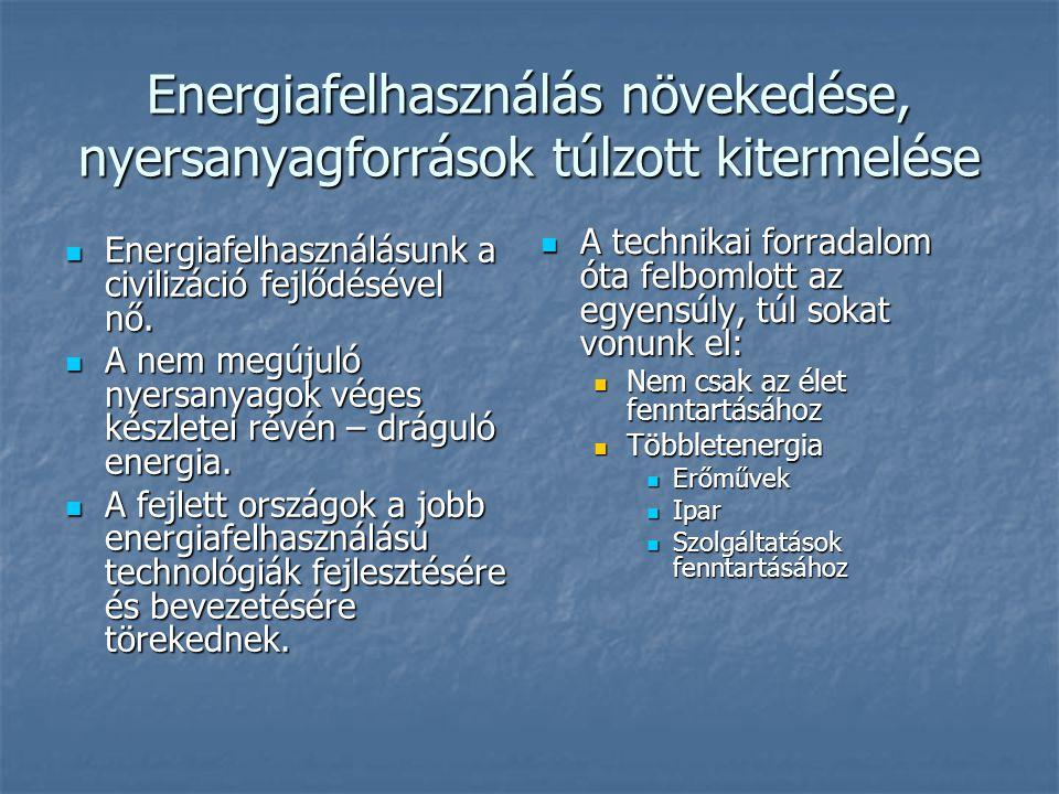 Energiafelhasználás növekedése, nyersanyagforrások túlzott kitermelése  Energiafelhasználásunk a civilizáció fejlődésével nő.