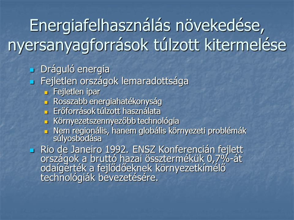  Fogyatkoznak a nem megújuló energiakészletek  Szén  Kőolaj  Földgáz  Fogyatkoznak a nyersanyagok  Kimerülő lelőhelyek, Költséges kitermelés  Ún.