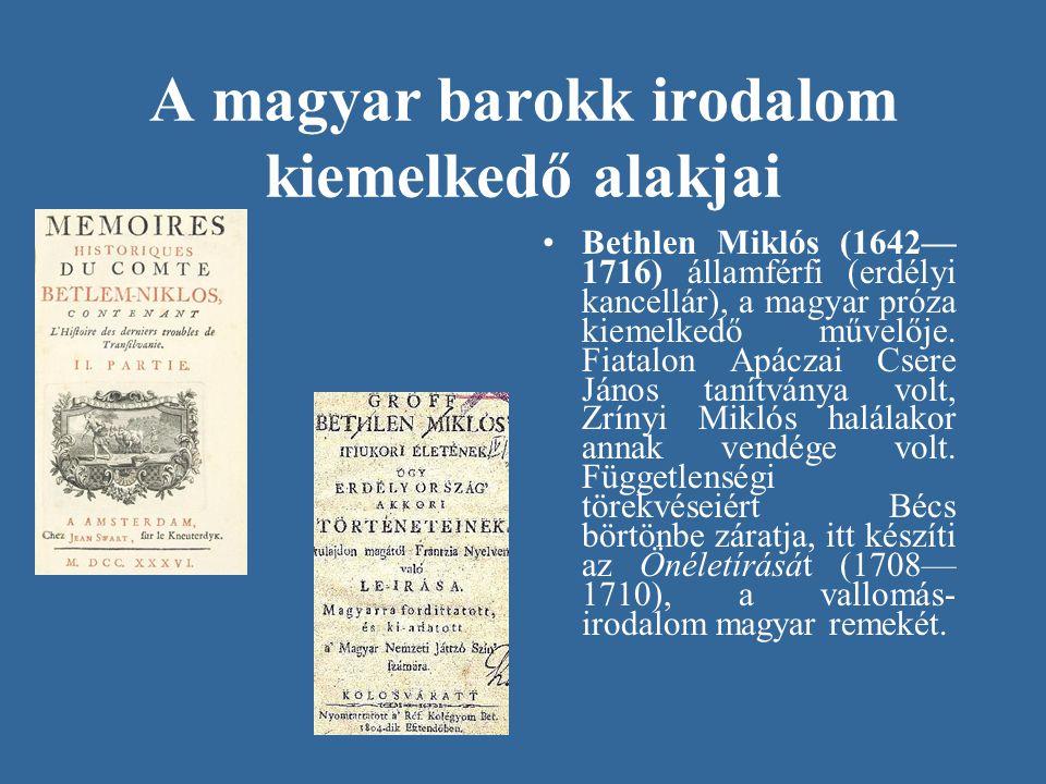 A magyar barokk irodalom kiemelkedő alakjai •Bethlen Miklós (1642— 1716) államférfi (erdélyi kancellár), a magyar próza kiemelkedő művelője. Fiatalon