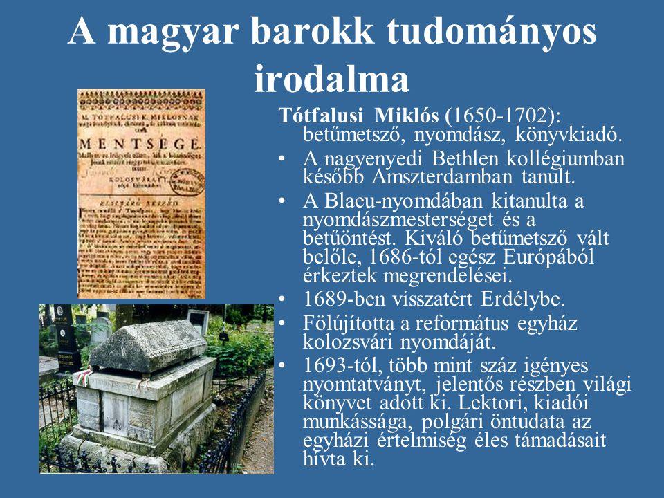 A magyar barokk tudományos irodalma Tótfalusi Miklós (1650-1702): betűmetsző, nyomdász, könyvkiadó. •A nagyenyedi Bethlen kollégiumban később Amszterd