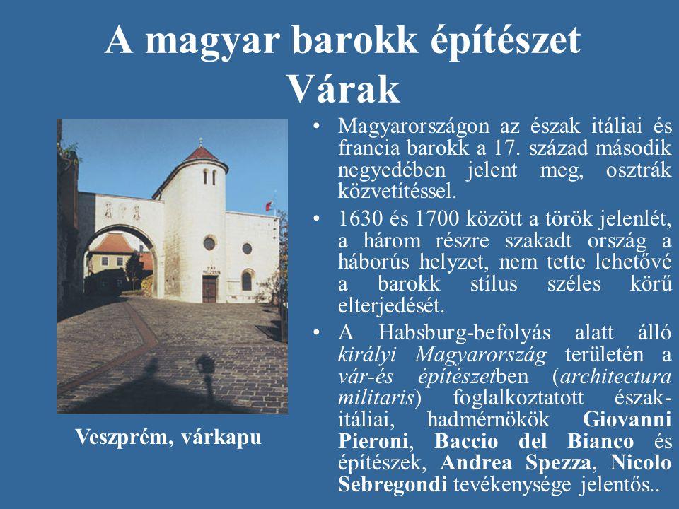 A magyar barokk építészet Várak •Magyarországon az észak itáliai és francia barokk a 17. század második negyedében jelent meg, osztrák közvetítéssel.