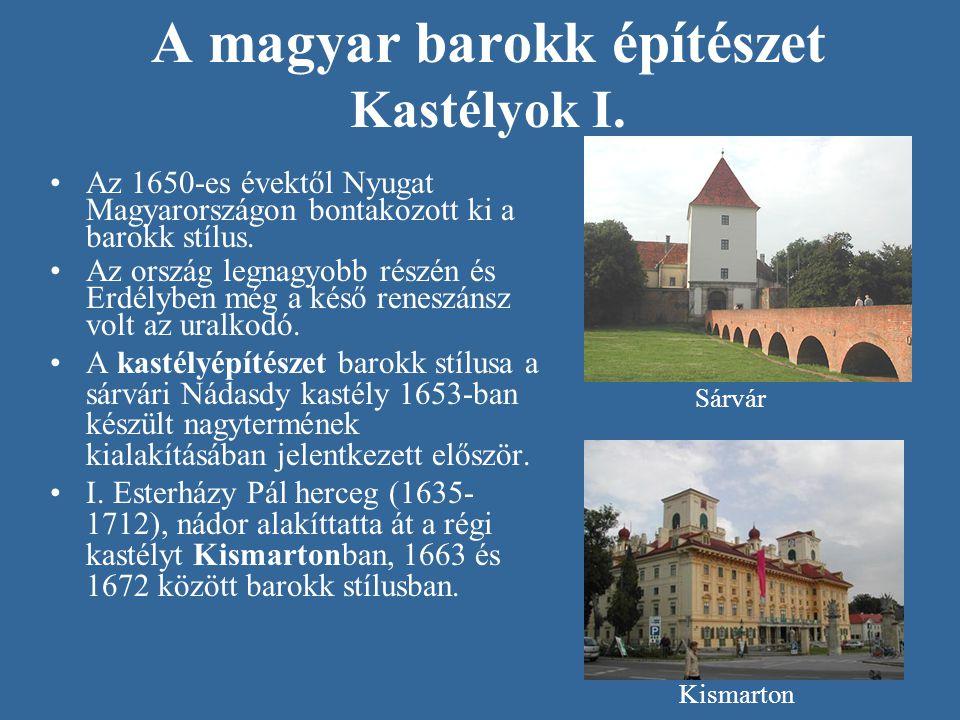A magyar barokk építészet Kastélyok I. •Az 1650-es évektől Nyugat Magyarországon bontakozott ki a barokk stílus. •Az ország legnagyobb részén és Erdél