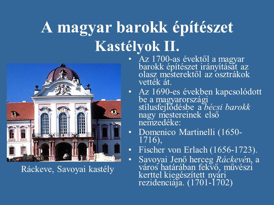 A magyar barokk építészet Kastélyok II. •Az 1700-as évektől a magyar barokk építészet irányítását az olasz mesterektől az osztrákok vették át. •Az 169