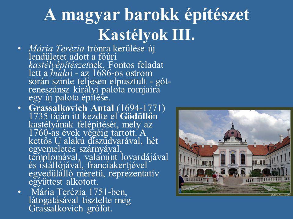 A magyar barokk építészet Kastélyok III. •Mária Terézia trónra kerülése új lendületet adott a főúri kastélyépítészetnek. Fontos feladat lett a budai -