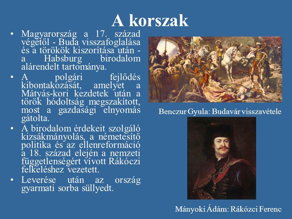 A korszak •Magyarország a 17. század végétől - Buda visszafoglalása és a törökök kiszorítása után - a Habsburg birodalom alárendelt tartománya. •A pol