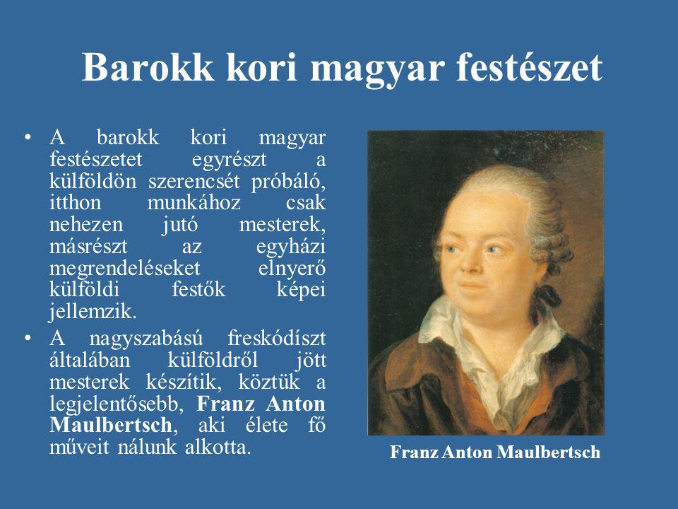 Barokk kori magyar festészet •A barokk kori magyar festészetet egyrészt a külföldön szerencsét próbáló, itthon munkához csak nehezen jutó mesterek, má