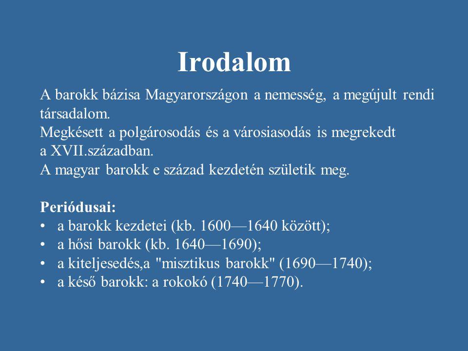 Irodalom A barokk bázisa Magyarországon a nemesség, a megújult rendi társadalom. Megkésett a polgárosodás és a városiasodás is megrekedt a XVII.század