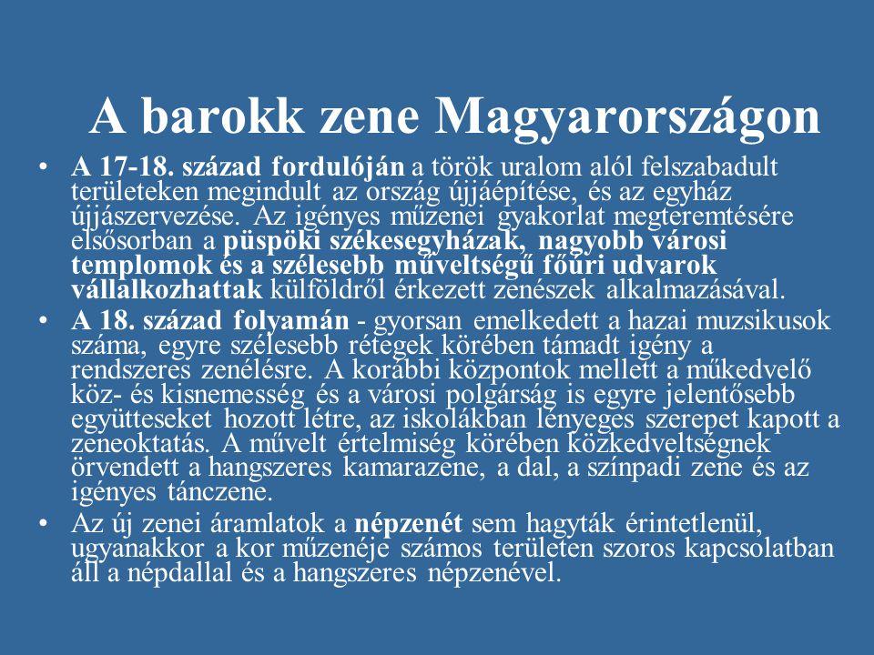 A barokk zene Magyarországon •A 17-18. század fordulóján a török uralom alól felszabadult területeken megindult az ország újjáépítése, és az egyház új