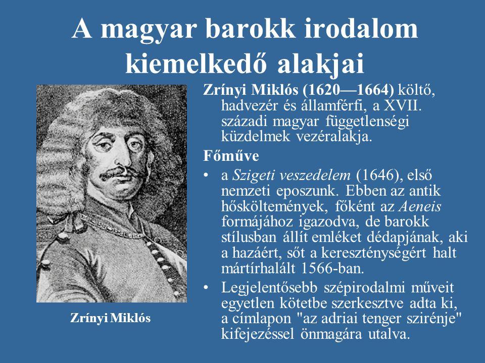 A magyar barokk irodalom kiemelkedő alakjai Zrínyi Miklós (1620—1664) költő, hadvezér és államférfi, a XVII. századi magyar függetlenségi küzdelmek ve