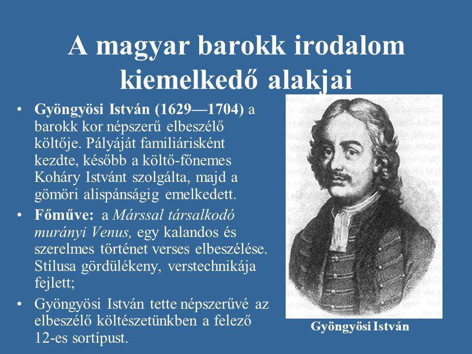 A magyar barokk irodalom kiemelkedő alakjai •Gyöngyösi István (1629—1704) a barokk kor népszerű elbeszélő költője. Pályáját familiárisként kezdte, kés
