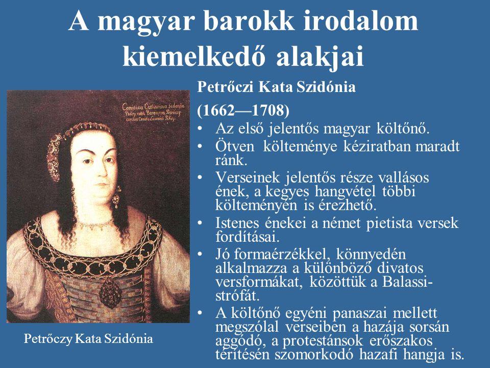 A magyar barokk irodalom kiemelkedő alakjai Petrőczi Kata Szidónia (1662—1708) •Az első jelentős magyar költőnő. •Ötven költeménye kéziratban maradt r