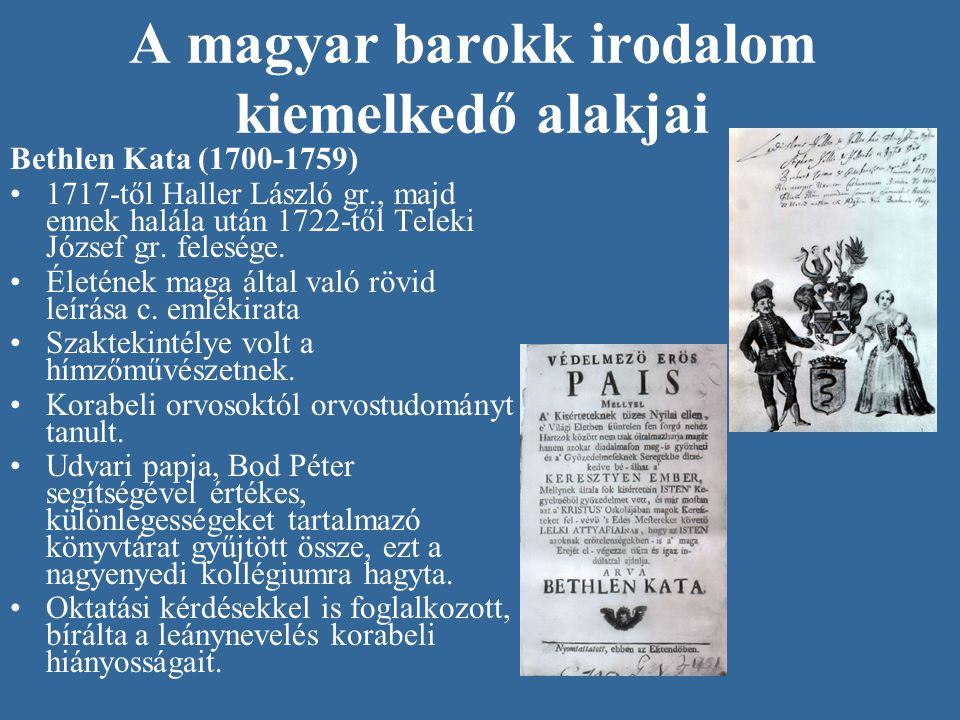 A magyar barokk irodalom kiemelkedő alakjai •Bethlen Miklós (1642— 1716) államférfi (erdélyi kancellár), a magyar próza kiemelkedő művelője.