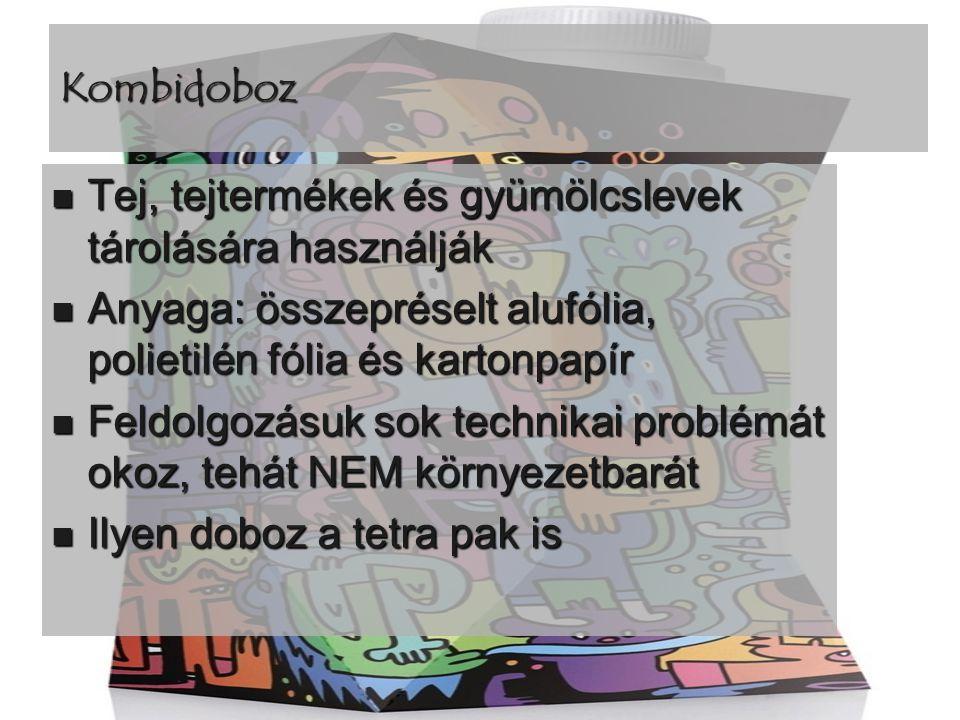 Kombidoboz  Tej, tejtermékek és gyümölcslevek tárolására használják  Anyaga: összepréselt alufólia, polietilén fólia és kartonpapír  Feldolgozásuk