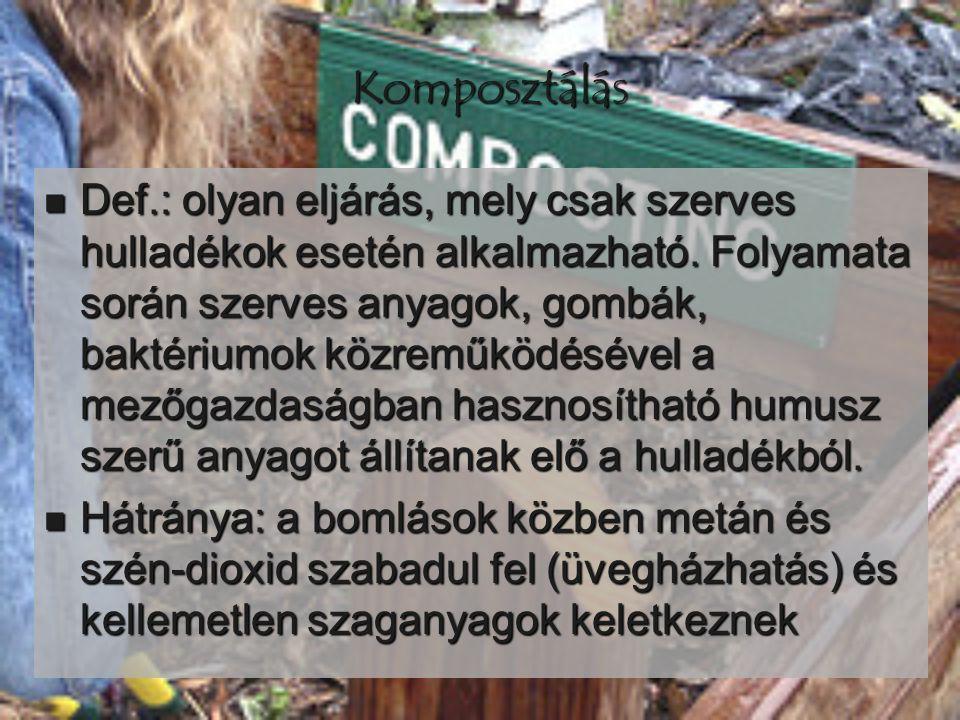 Komposztálás  Def.: olyan eljárás, mely csak szerves hulladékok esetén alkalmazható. Folyamata során szerves anyagok, gombák, baktériumok közreműködé