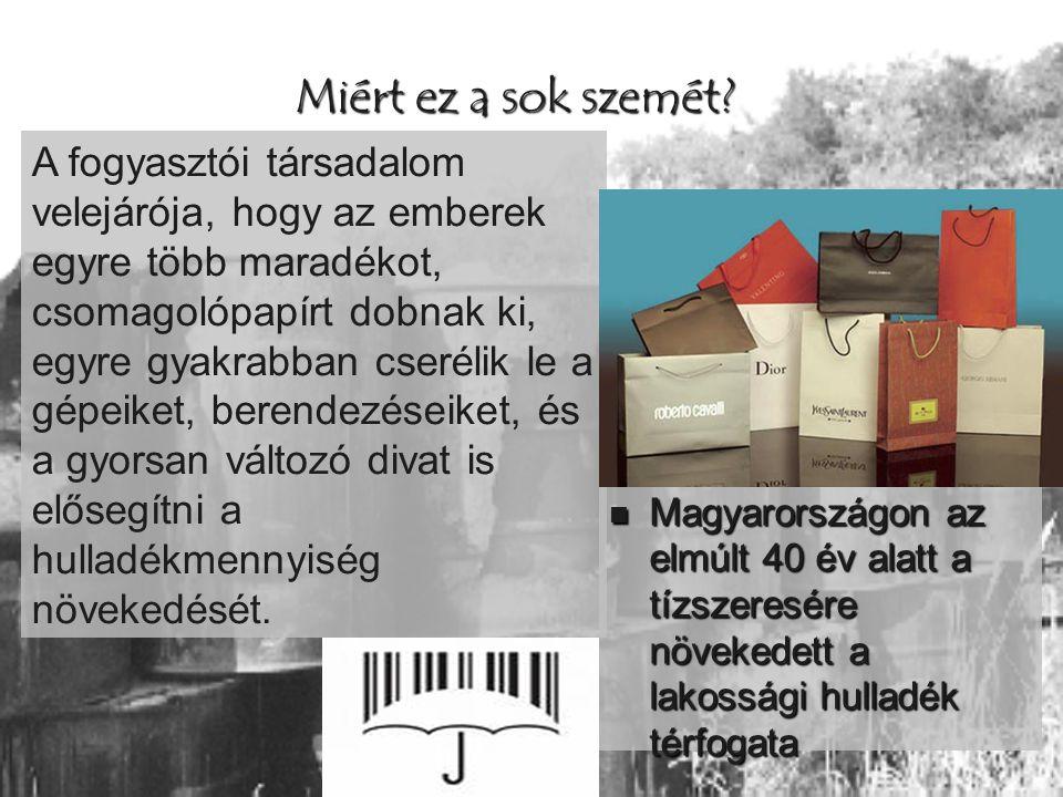 Miért ez a sok szemét?  Magyarországon az elmúlt 40 év alatt a tízszeresére növekedett a lakossági hulladék térfogata A fogyasztói társadalom velejár