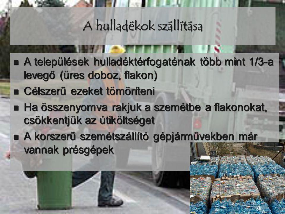 A hulladékok szállítása  A települések hulladéktérfogaténak több mint 1/3-a levegő (üres doboz, flakon)  Célszerű ezeket tömöríteni  Ha összenyomva