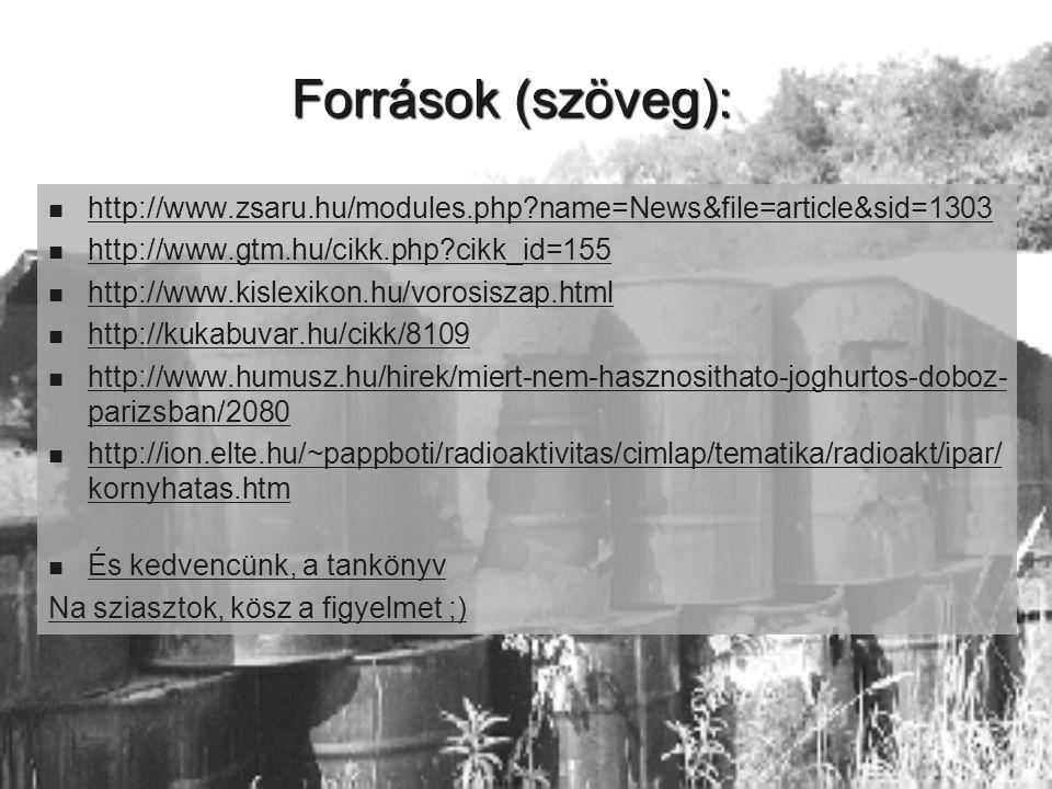 Források (szöveg):   http://www.zsaru.hu/modules.php?name=News&file=article&sid=1303   http://www.gtm.hu/cikk.php?cikk_id=155   http://www.kisle