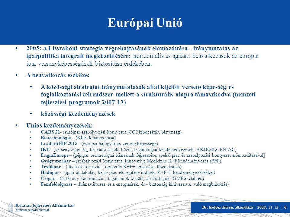 Kutatás-fejlesztési Államtitkár Miniszterelnöki Hivatal Dr. Kolber István, államtitkár   2008. 11. 13.   6. Európai Unió •2005: A Lisszaboni stratégia