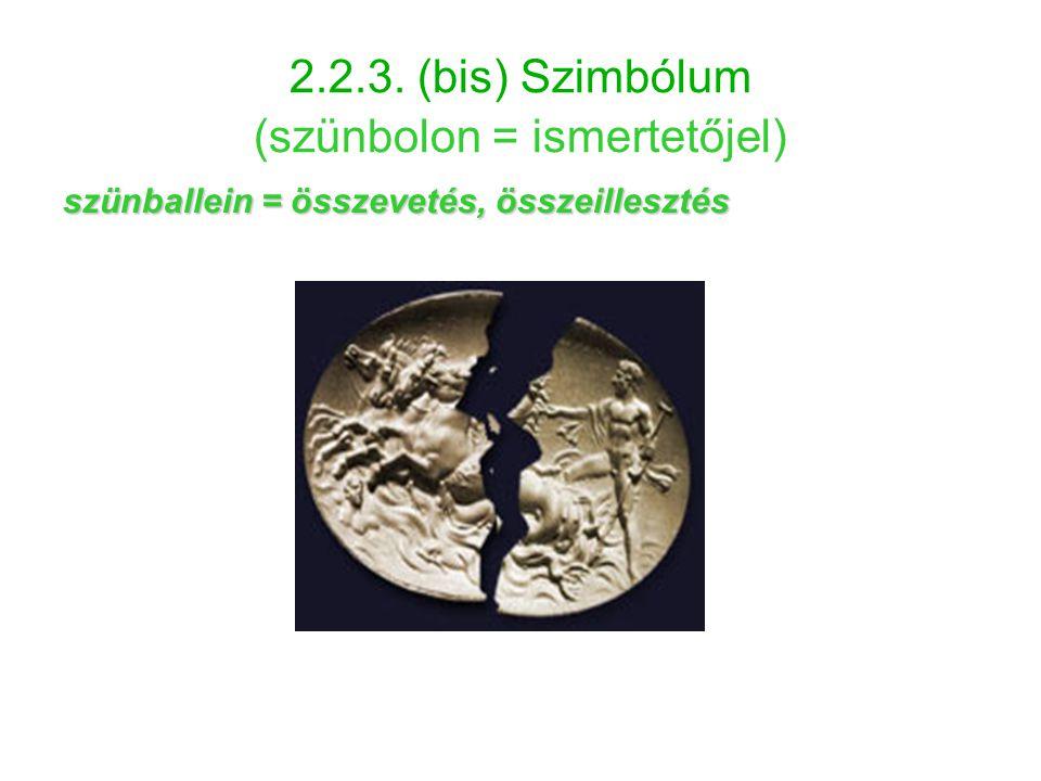 2.2.3. (bis) Szimbólum (szünbolon = ismertetőjel) szünballein = összevetés, összeillesztés