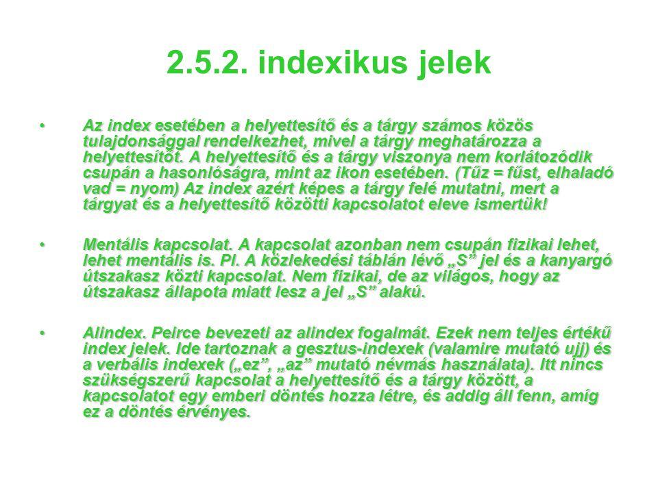 2.5.2. indexikus jelek •Az index esetében a helyettesítő és a tárgy számos közös tulajdonsággal rendelkezhet, mivel a tárgy meghatározza a helyettesít