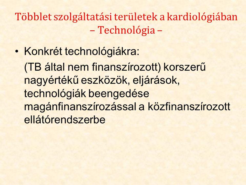 Többlet szolgáltatási területek a kardiológiában – Technológia – •Konkrét technológiákra: (TB által nem finanszírozott) korszerű nagyértékű eszközök,