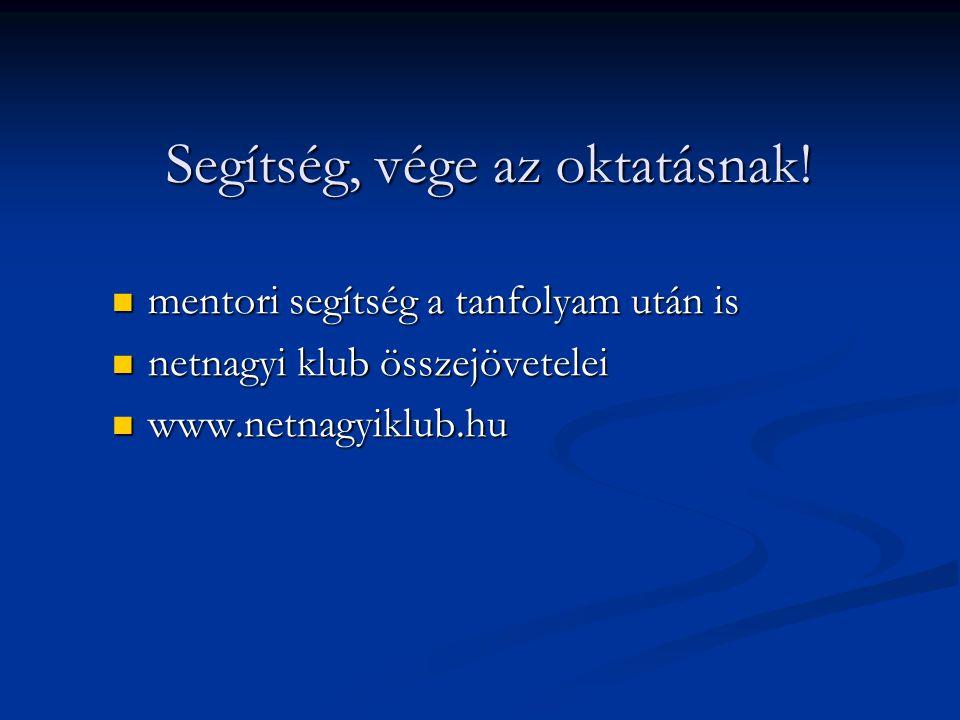 Segítség, vége az oktatásnak!  mentori segítség a tanfolyam után is  netnagyi klub összejövetelei  www.netnagyiklub.hu