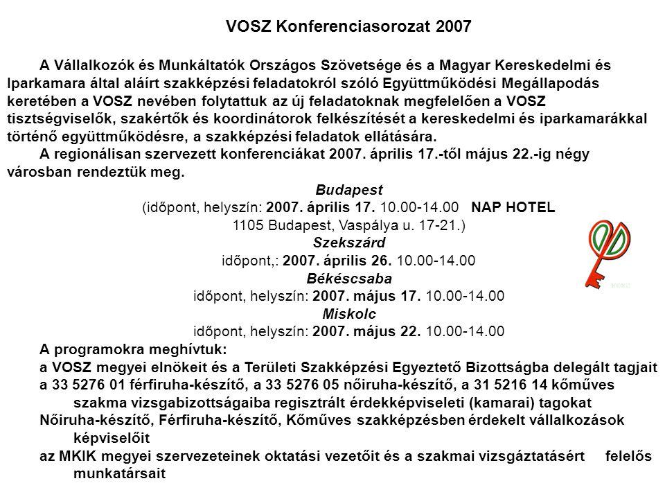VOSZ Konferenciasorozat 2007 A Vállalkozók és Munkáltatók Országos Szövetsége és a Magyar Kereskedelmi és Iparkamara által aláírt szakképzési feladatokról szóló Együttműködési Megállapodás keretében a VOSZ nevében folytattuk az új feladatoknak megfelelően a VOSZ tisztségviselők, szakértők és koordinátorok felkészítését a kereskedelmi és iparkamarákkal történő együttműködésre, a szakképzési feladatok ellátására.