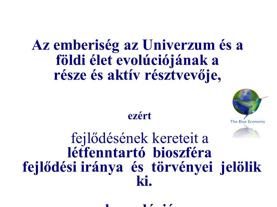 Az emberiség az Univerzum és a földi élet evolúciójának a része és aktív résztvevője, ezért fejlődésének kereteit a létfenntartó bioszféra fejlődési i